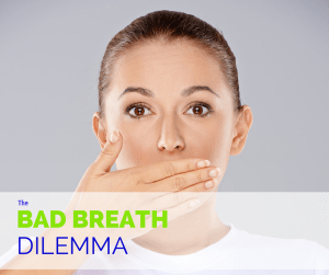 The Bad Breath Dilemma