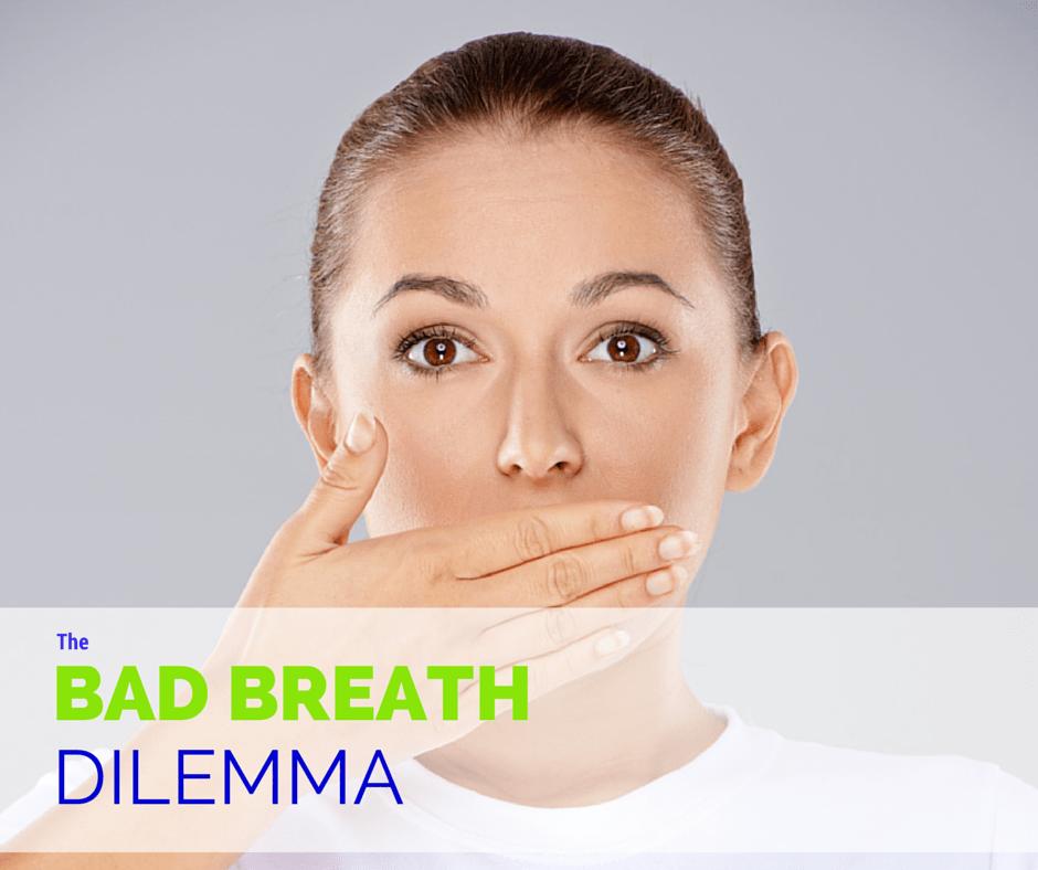 The Bad Breath Dilemma